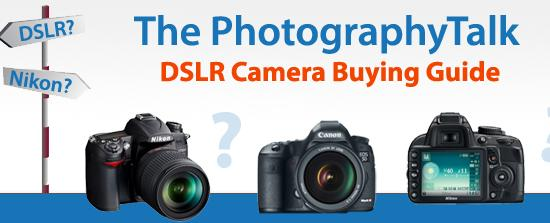 The PhotographyTalk DSLR Camera Buying Guide