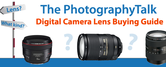 The PhotographyTalk Digital Camera Lens Buying Guide