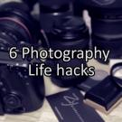 6 Photography Life Hacks