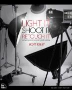 Light It, Shoot It, Retouch It: Learn ...